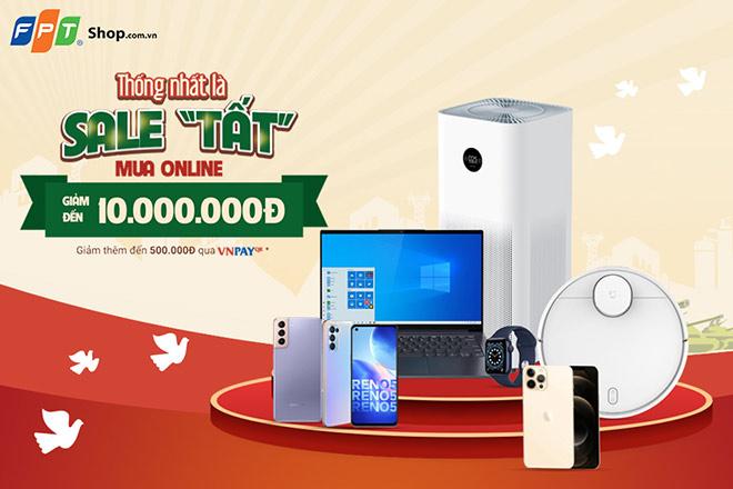 Mừng ngày 30/4, FPT Shop giảm đến 10 triệu đồng khi mua online - 1