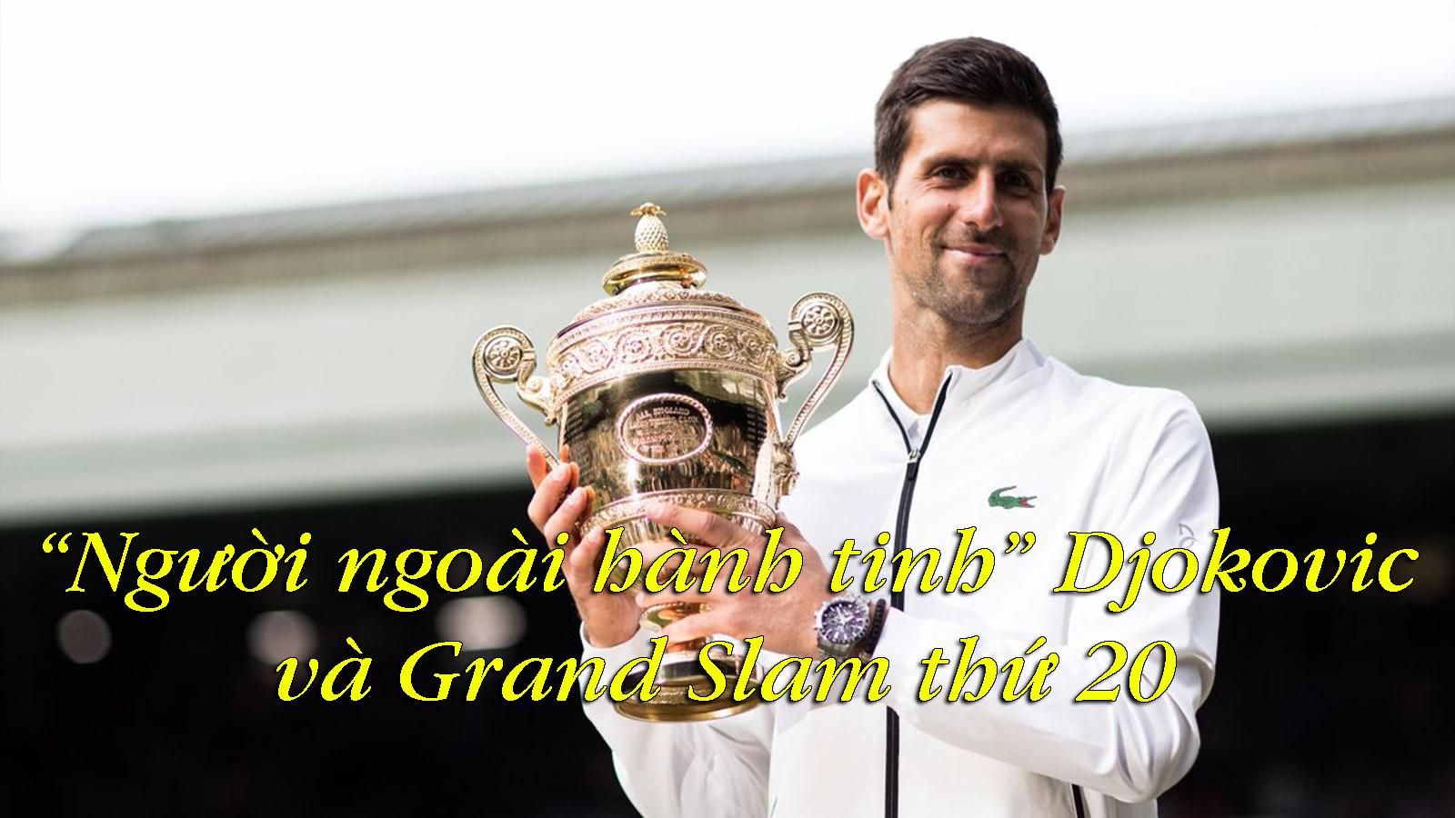 """""""Người ngoài hành tinh"""" Djokovic và Grand Slam thứ 20 - 1"""