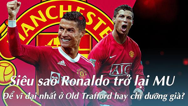 Siêu sao Ronaldo trở lại MU: Để vĩ đại nhất ở Old Trafford hay chỉ dưỡng già? - 2